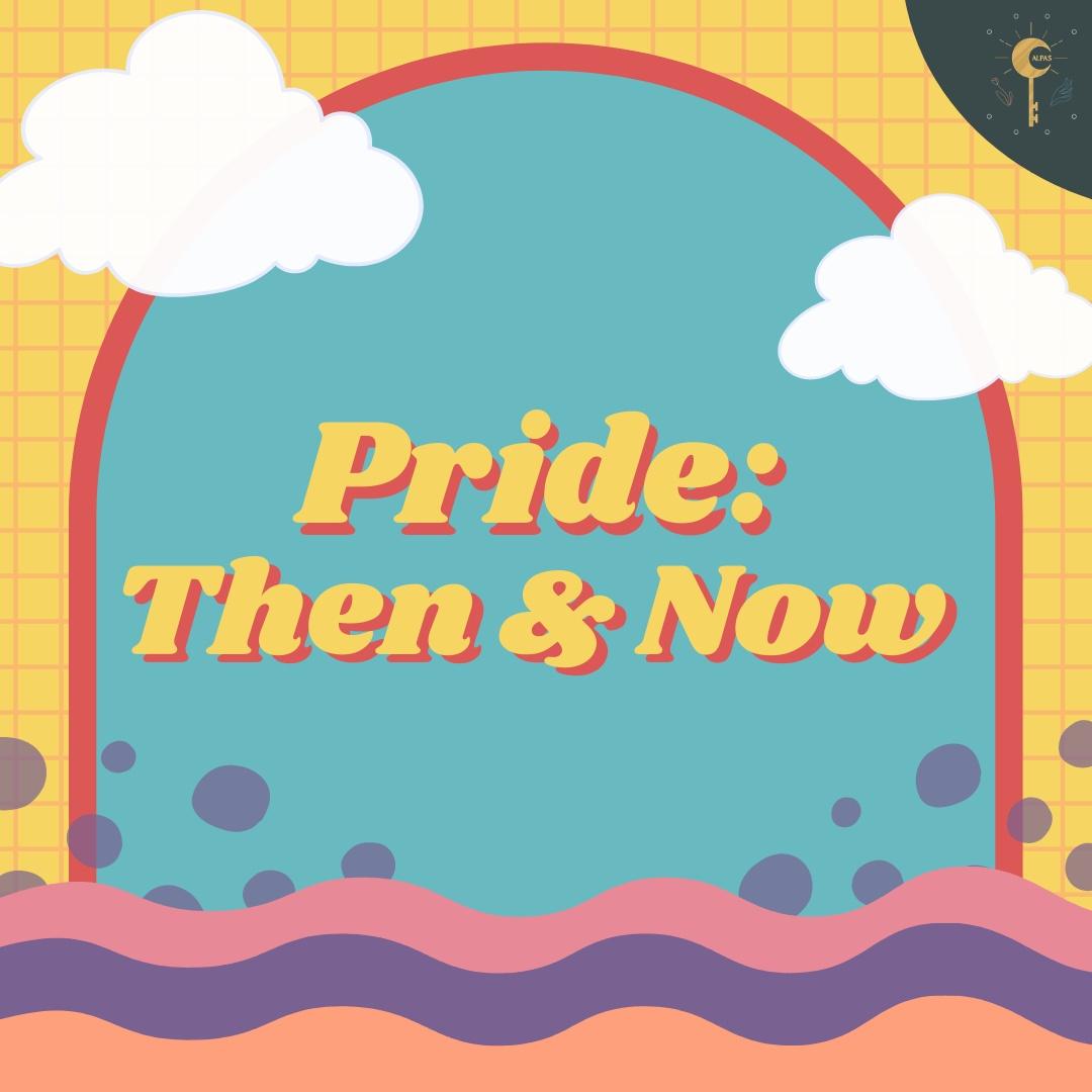 Pride: Then and Now—Kuwento ng pagpiglas tungo sa mapagpalayang danas at pagmamahal